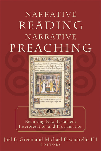 Narrative Reading, Narrative Preaching Reuniting New Testament Interpretation and Proclamation