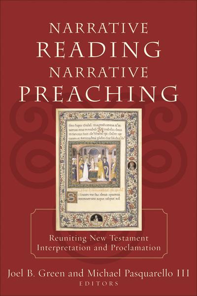 Narrative Reading, Narrative Preaching Reuniting New Testament Interpretation and Proclamation