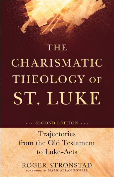 The Charismatic Theology of St. Luke Trajectories from the Old Testament to Luke-Acts
