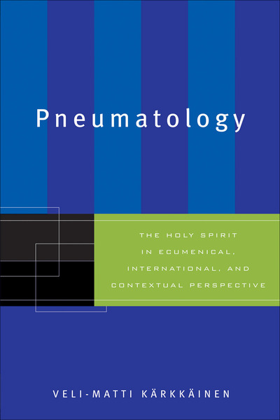 Pneumatology The Holy Spirit in Ecumenical, International, and Contextual Perspective