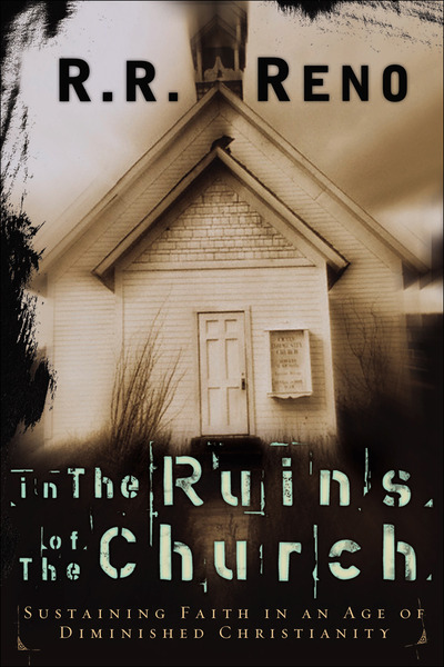 In the Ruins of the Church: Sustaining Faith in an Age of Diminished Christianity