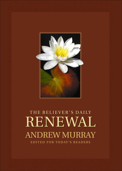 The Believer's Daily Renewal A Devotional Classic