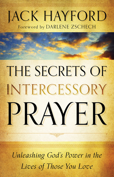 The Secrets of Intercessory Prayer Unleashing God