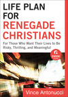 Life Plan for Renegade Christians (Ebook Shorts) For Those Who Want Their Lives to Be Risky, Thrilling, and Meaningful