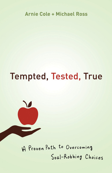 Tempted, Tested, True: A Proven Path to Overcoming Soul-Robbing Choices
