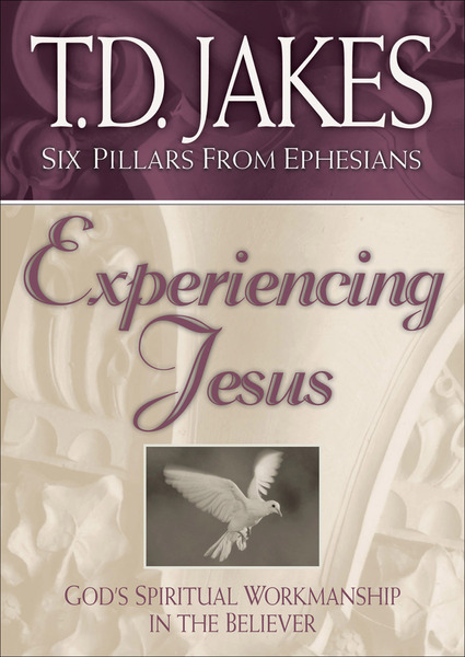 Experiencing Jesus (Six Pillars From Ephesians Book #2) God's Spiritual Workmanship in the Believer