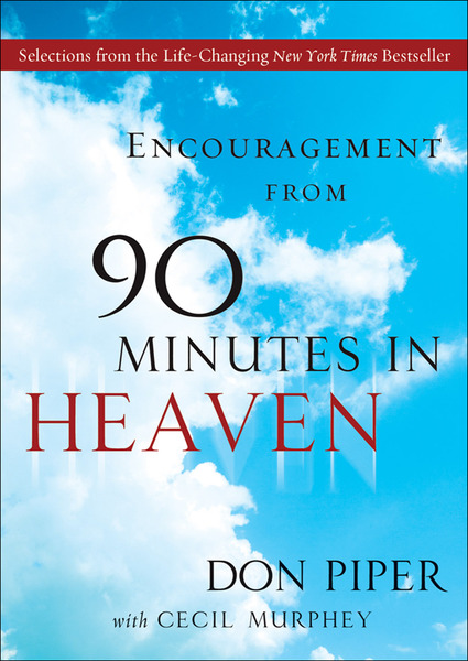 Encouragement from 90 Minutes in Heaven Selections from the Life-Changing New York Times Bestseller