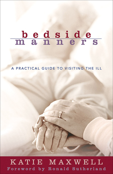 Bedside Manners A Practical Guide to Visiting the Ill
