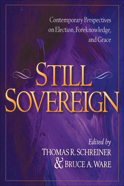 Still Sovereign Contemporary Perspectives on Election, Foreknowledge, and Grace