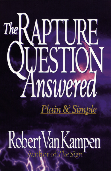 The Rapture Question Answered Plain and Simple