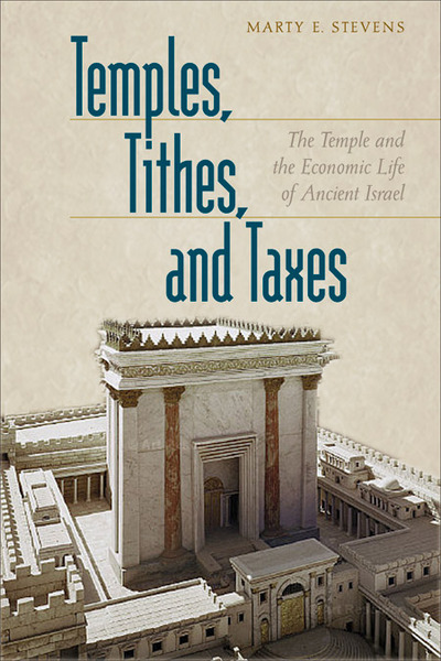 Temples, Tithes, and Taxes The Temple and the Economic Life of Ancient Israel