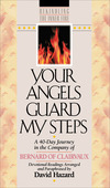Your Angels Guard My Steps (Rekindling the Inner Fire Book #10): A 40-Day Journey in the Company of Bernard of Clairvaux