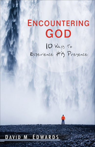 Encountering God 10 Ways to Experience His Presence
