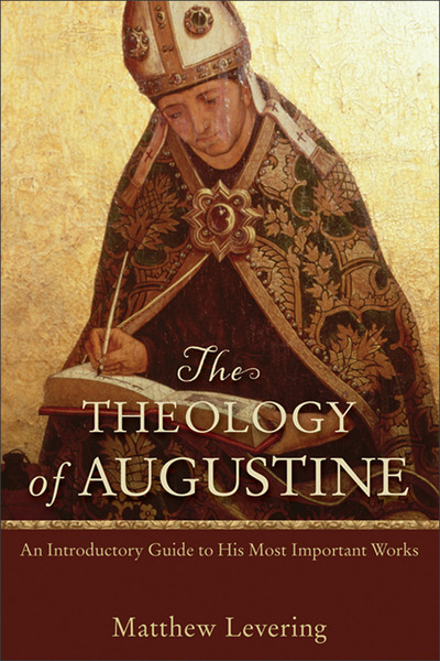 The Theology of Augustine An Introductory Guide to His Most Important Works
