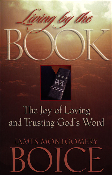 Living by the Book The Joy of Loving and Trusting God's Word