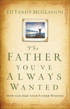 The Father You've Always Wanted: How God Heals Your Father Wounds