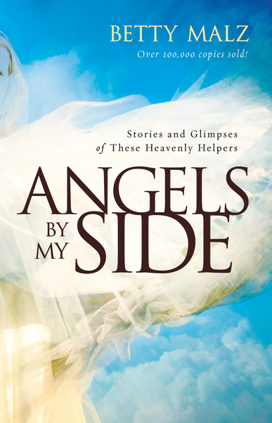 Angels by My Side: Stories and Glimpses of These Heavenly Helpers