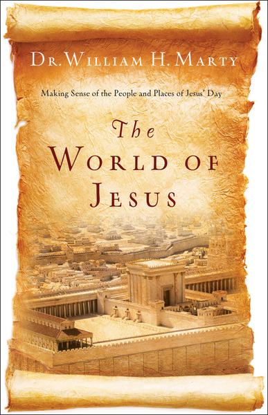 The World of Jesus Making Sense of the People and Places of Jesus' Day