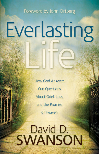 Everlasting Life: How God Answers Our Questions about Grief, Loss, and the Promise of Heaven
