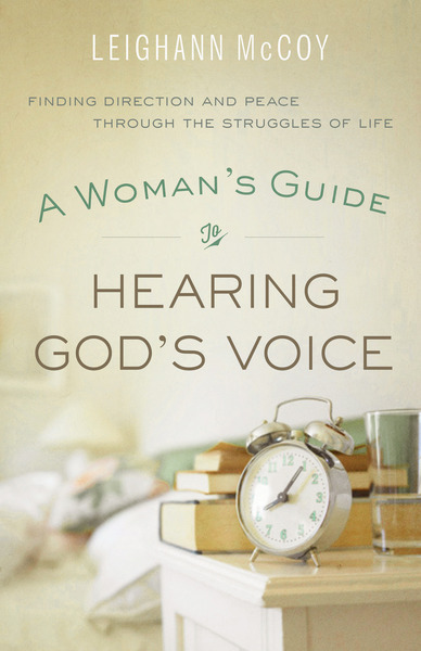 A Woman's Guide to Hearing God's Voice Finding Direction and Peace Through the Struggles of Life