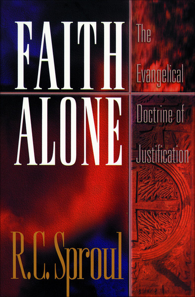 Faith Alone The Evangelical Doctrine of Justification