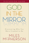 God in the Mirror Discussion Guide Discovering Who You Were Created to Be