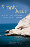 Simply Jesus His Life and Teachings in Historical Order