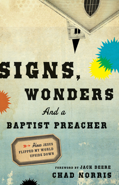 Signs, Wonders and a Baptist Preacher How Jesus Flipped My World Upside Down