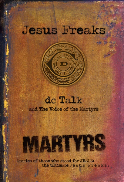 Jesus Freaks: Martyrs Stories of Those Who Stood for Jesus: The Ultimate Jesus Freaks