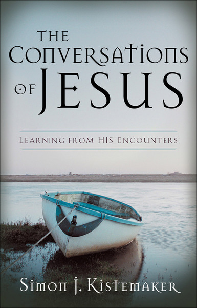 The Conversations of Jesus Learning from His Encounters