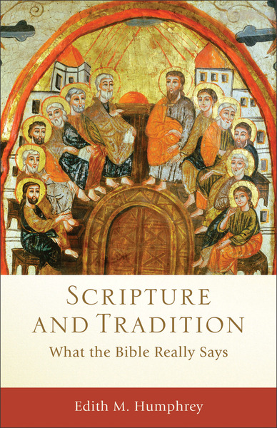Scripture and Tradition (Acadia Studies in Bible and Theology): What the Bible Really Says