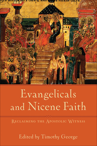 Evangelicals and Nicene Faith (Beeson Divinity Studies) Reclaiming the Apostolic Witness