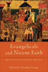 Evangelicals and Nicene Faith (Beeson Divinity Studies): Reclaiming the Apostolic Witness