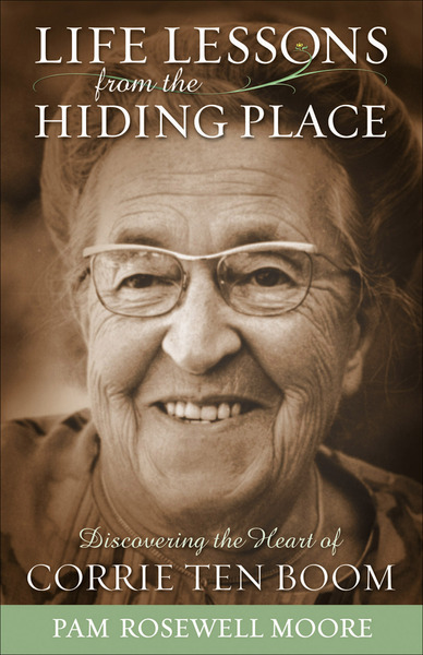 Life Lessons from The Hiding Place: Discovering the Heart of Corrie