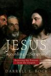 Jesus according to Scripture Restoring the Portrait from the Gospels