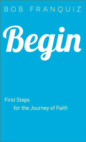 Begin: First Steps for the Journey of Faith