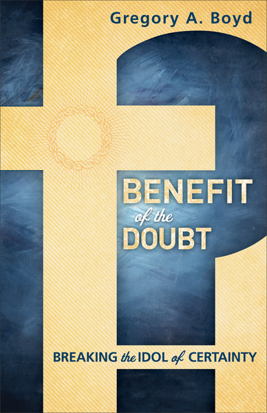 Benefit of the Doubt Breaking the Idol of Certainty