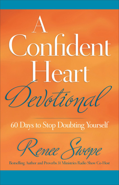 A Confident Heart Devotional 60 Days to Stop Doubting Yourself