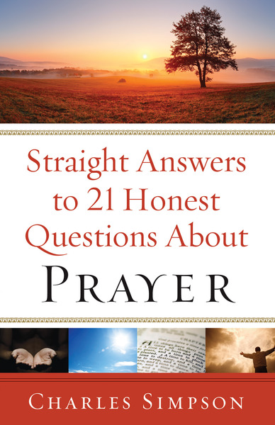 Straight Answers to 21 Honest Questions about Prayer