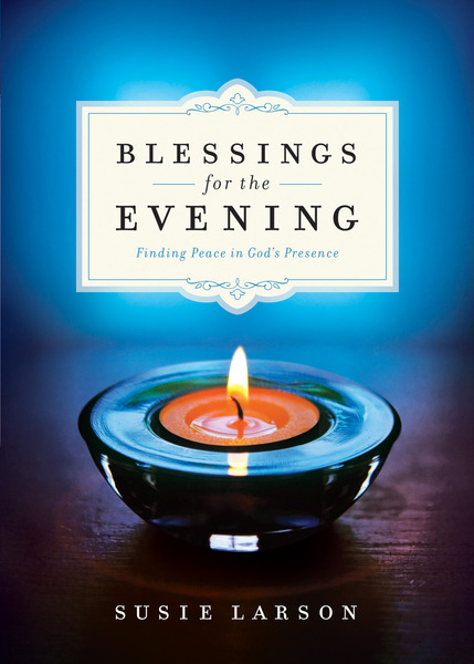 Blessings for the Evening Finding Peace in God's Presence