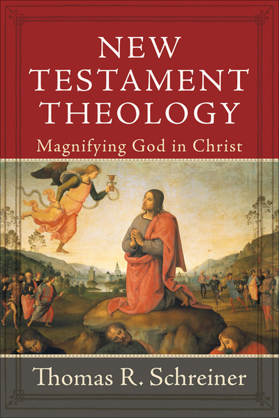 New Testament Theology Magnifying God in Christ