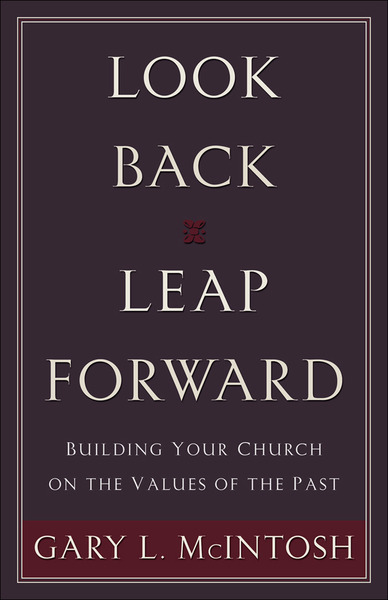 Look Back, Leap Forward Building Your Church on the Values of the Past