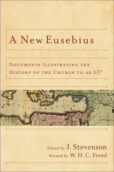 A New Eusebius Documents Illustrating the History of the Church to AD 337