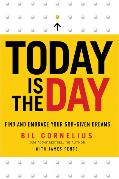 Today Is the Day Find and Embrace Your God-Given Dreams