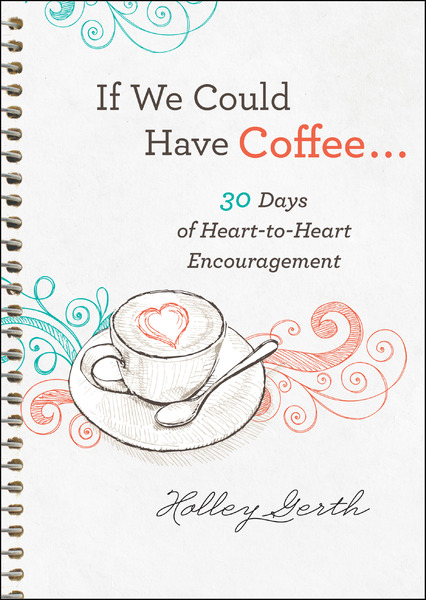 If We Could Have Coffee... (Ebook Shorts) 30 Days of Heart-to-Heart Encouragement