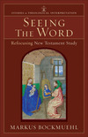 Seeing the Word (Studies in Theological Interpretation): Refocusing New Testament Study