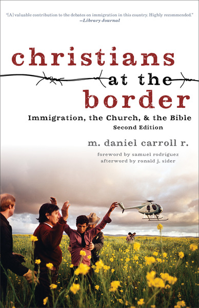 Christians at the Border Immigration, the Church, and the Bible