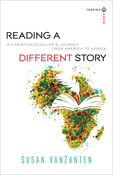 Reading a Different Story (Turning South: Christian Scholars in an Age of World Christianity) A Christian Scholar's Journey from America to Africa