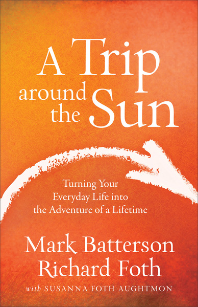 A Trip around the Sun: Turning Your Everyday Life into the Adventure of a Lifetime