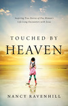 Touched by Heaven: Inspiring True Stories of One Woman's Encounters with Jesus
